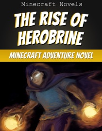 The Rise Of Herobrine An Unofficial Minecraft Adventure Novel