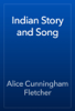 Alice Cunningham Fletcher - Indian Story and Song artwork
