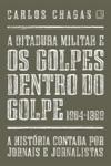 A Ditadura Militar E Os Golpes Dentro Do Golpe 1964-1969