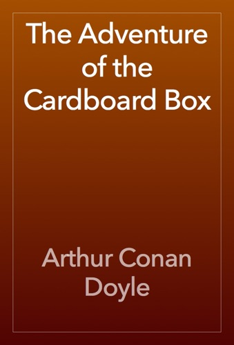 Arthur Conan Doyle - The Adventure of the Cardboard Box