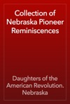 Collection Of Nebraska Pioneer Reminiscences