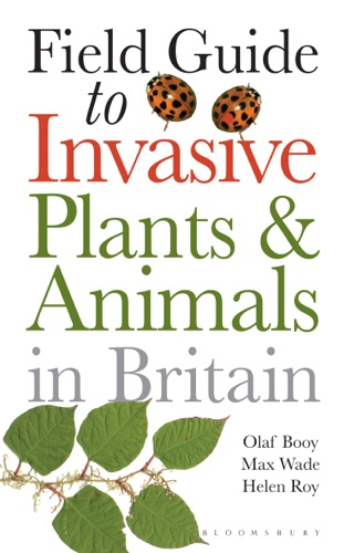 Olaf Booy, Max Wade & Helen Roy - Field Guide to Invasive Plants and Animals in Britain