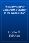 The Merriweather Girls and the Mystery of the Queen's Fan