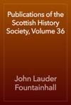 Publications Of The Scottish History Society Volume 36