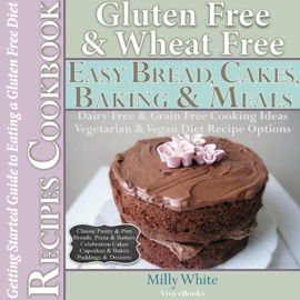 GLUTEN FREE WHEAT FREE EASY BREAD, CAKES, BAKING & MEALS RECIPES COOKBOOK + GUIDE TO EATING A GLUTEN FREE DIET. GRAIN FREE DAIRY FREE COOKING IDEAS, VEGETARIAN & VEGAN DIET RECIPE OPTIONS