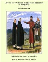 Life Of Sir William Wallace Of Elderslie (Complete)