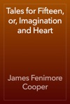 Tales For Fifteen Or Imagination And Heart