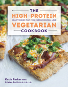 The High-Protein Vegetarian Cookbook: Hearty Dishes that Even Carnivores Will Love