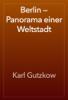 Karl Gutzkow - Berlin — Panorama einer Weltstadt artwork