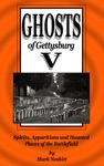 Ghosts Of Gettysburg V Spirits Apparitions And Haunted Places On The Battlefield