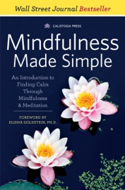 Mindfulness Made Simple An Introduction To Finding Calm Through Mindfulness Meditation