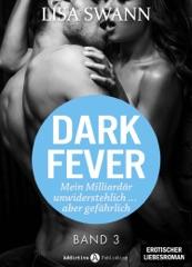 Dark Fever. Mein Milliardär - unwiderstehlich ... aber gefährlich 3