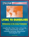 Lying To Ourselves Dishonesty In The Army Profession - Compelling War College Study Looking At The Deluge Of Requirements Honestly Confronting Dishonesty Making Excuses Confronting The Truth