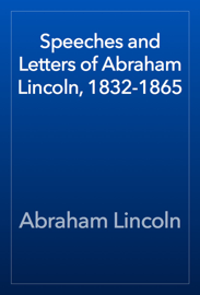 Speeches and Letters of Abraham Lincoln, 1832-1865 book