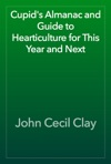 Cupids Almanac And Guide To Hearticulture For This Year And Next
