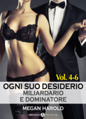 Ogni suo desiderio - Miliardario e dominatore Vol. 4-6