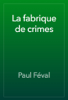 Paul Féval - La fabrique de crimes artwork