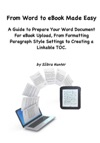 From Word To EBook Made Easy A Guide To Prepare Your Word Document For EBook Upload From Formatting Paragraph Style Settings To Creating A Linkable TOC
