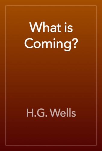 H.G. Wells - What is Coming?