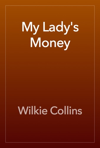 Wilkie Collins - My Lady's Money
