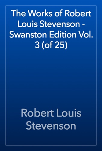 Robert Louis Stevenson - The Works of Robert Louis Stevenson - Swanston Edition Vol. 3 (of 25)