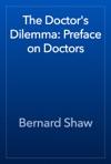 The Doctors Dilemma Preface On Doctors