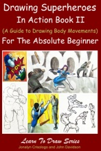 Drawing Superheroes In Action Book II - (A Guide To Drawing Body Movements)