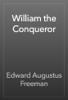 Edward Augustus Freeman - William the Conqueror artwork