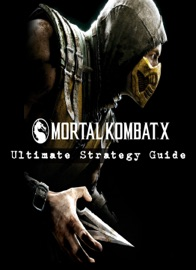 MORTAL KOMBAT X - ULTIMATE STRATEGY GUIDE