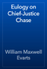 William Maxwell Evarts - Eulogy on Chief-Justice Chase artwork