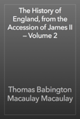 The History of England, from the Accession of James II — Volume 2