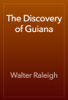 Walter Raleigh - The Discovery of Guiana artwork