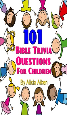 101 Bible Trivia Questions for Children