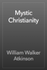 William Walker Atkinson - Mystic Christianity artwork