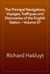 The Principal Navigations Voyages Traffiques And Discoveries Of The English Nation  Volume 07