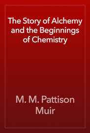 The Story of Alchemy and the Beginnings of Chemistry book