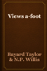 Bayard Taylor & N.P. Willis - Views a-foot artwork