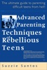 Advanced Parenting Techniques Of Rebellious Teens : The Ultimate Guide To Parenting Difficult Teens From Hell!
