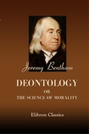 Deontology; or, The Science of Morality