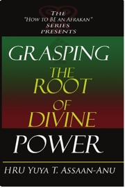 GRASPING THE ROOT OF DIVINE POWER: A SPIRITUAL HEALERS GUIDE TO AFRICAN CULTURE, ORISHA RELIGION, OBI DIVINATION, SPIRITUAL CLEANSES, SPIRITUAL GROWTH AND DEVELOPMENT, ANCIENT WISDOM, AND MIND POWER