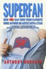 SuperFan: How You Can Turn Your Favorite Indie Author Or Artist Into A Star - A