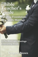 Building Foundations for a Godly Marriage: A Pre-Marriage, Marriage Counseling Study