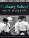 Culinary School How To Talk Like A Chef