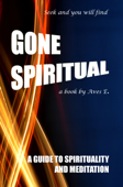 Gone Spiritual: A Guide to Spirituality and Meditation