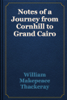 William Makepeace Thackeray - Notes of a Journey from Cornhill to Grand Cairo artwork