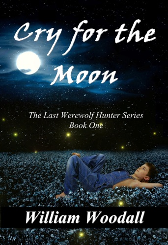 William Woodall - Cry for the Moon: The Last Werewolf Hunter, Book 1