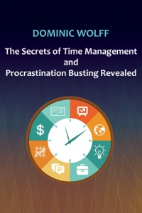 The Secrets of Time Management and Procrastination Busting Revealed