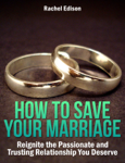 How To Save Your Marriage: Reignite the Passionate and Trusting Relationship You Deserve