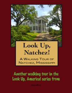 Look Up, Natchez! A Walking Tour of Natchez, Mississippi