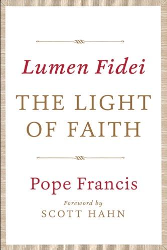 Pope Francis - Lumen Fidei: The Light of Faith